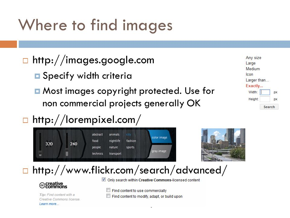 http://images.google.com Specify width criteria Most images copyright protected.