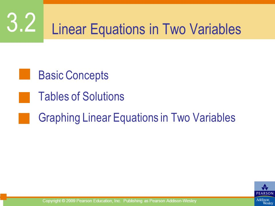 Linear Equations in Two Variables Basic Concepts Tables of Solutions Graphing Linear Equations in Two Variables 3.2