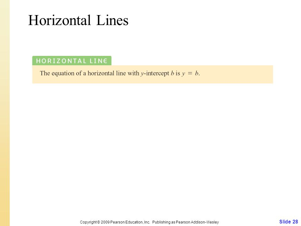 Slide 28 Copyright © 2009 Pearson Education, Inc. Publishing as Pearson Addison-Wesley Horizontal Lines