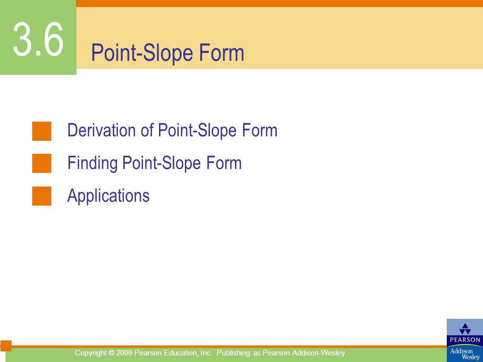 Point-Slope Form Derivation of Point-Slope Form Finding Point-Slope Form Applications 3.6