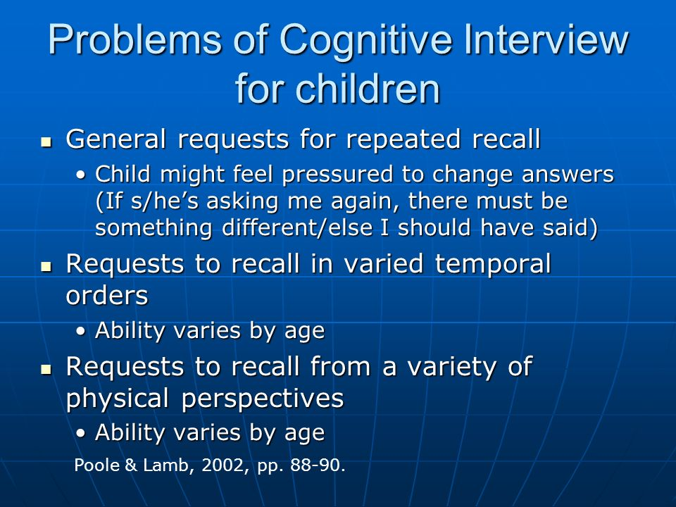 Problems of Cognitive Interview for children General requests for repeated recall General requests for repeated recall Child might feel pressured to c