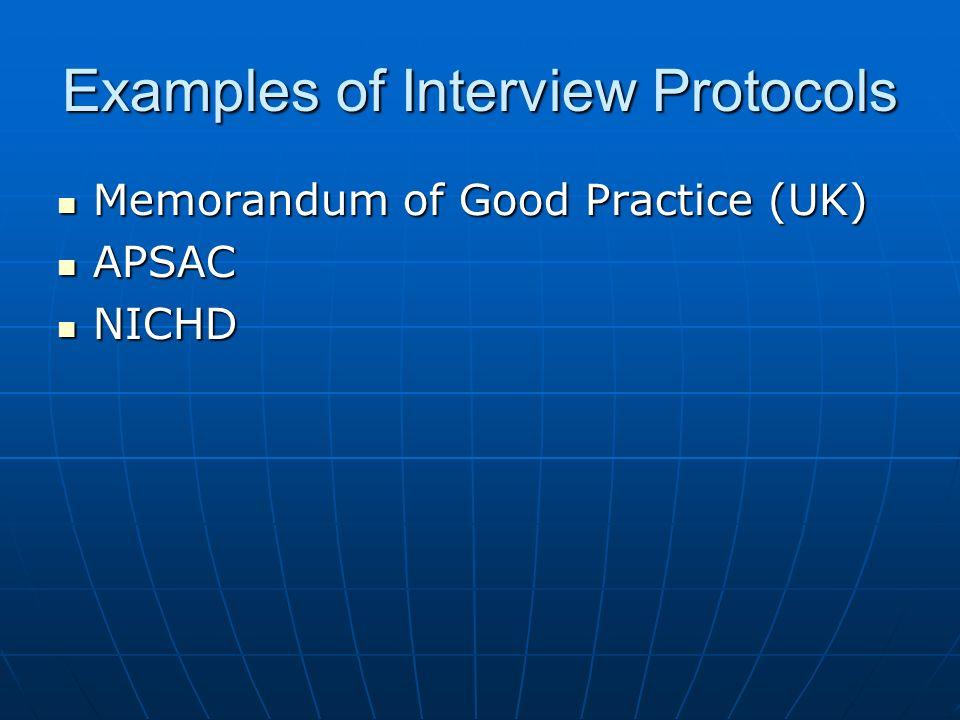 Examples of Interview Protocols Memorandum of Good Practice (UK) Memorandum of Good Practice (UK) APSAC APSAC NICHD NICHD