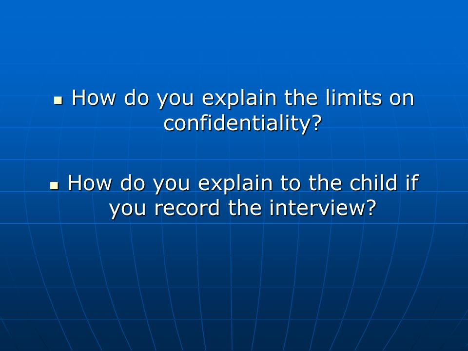 How do you explain the limits on confidentiality. How do you explain the limits on confidentiality.