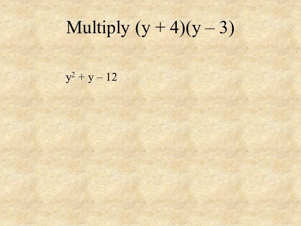 Multiply (y + 4)(y – 3) y 2 + y – 12