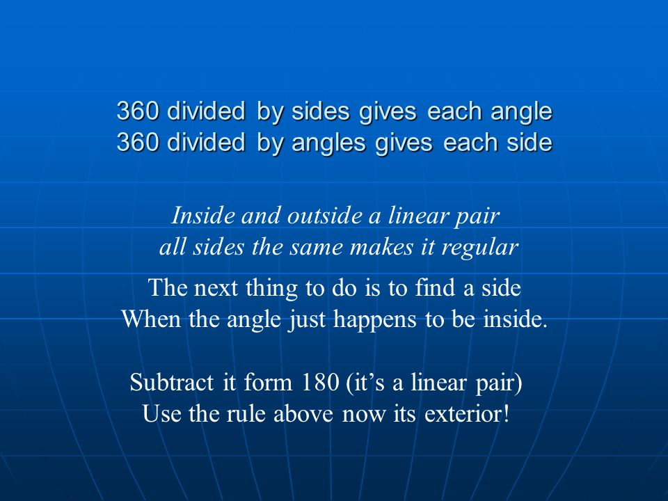360 divided by sides gives each angle 360 divided by angles gives each side Inside and outside a linear pair all sides the same makes it regular The n