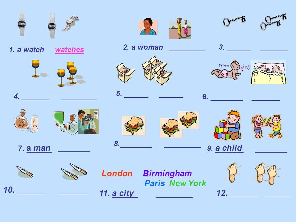 1. a watch watches 2. a woman _________ 4. _______ _________ 5. ______ ______ 7. a man ________ 8.________ ________ 10. ______ _______ London Birmingh
