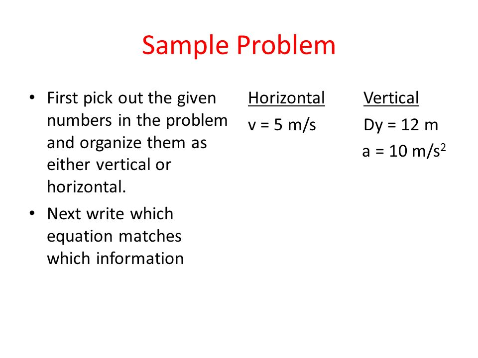Sample Problem First pick out the given numbers in the problem and organize them as either vertical or horizontal. Next write which equation matches w