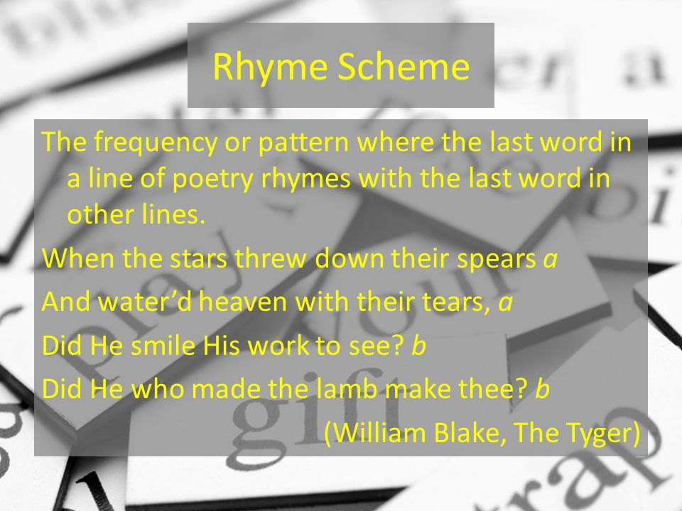 Rhyme Scheme The frequency or pattern where the last word in a line of poetry rhymes with the last word in other lines. When the stars threw down thei