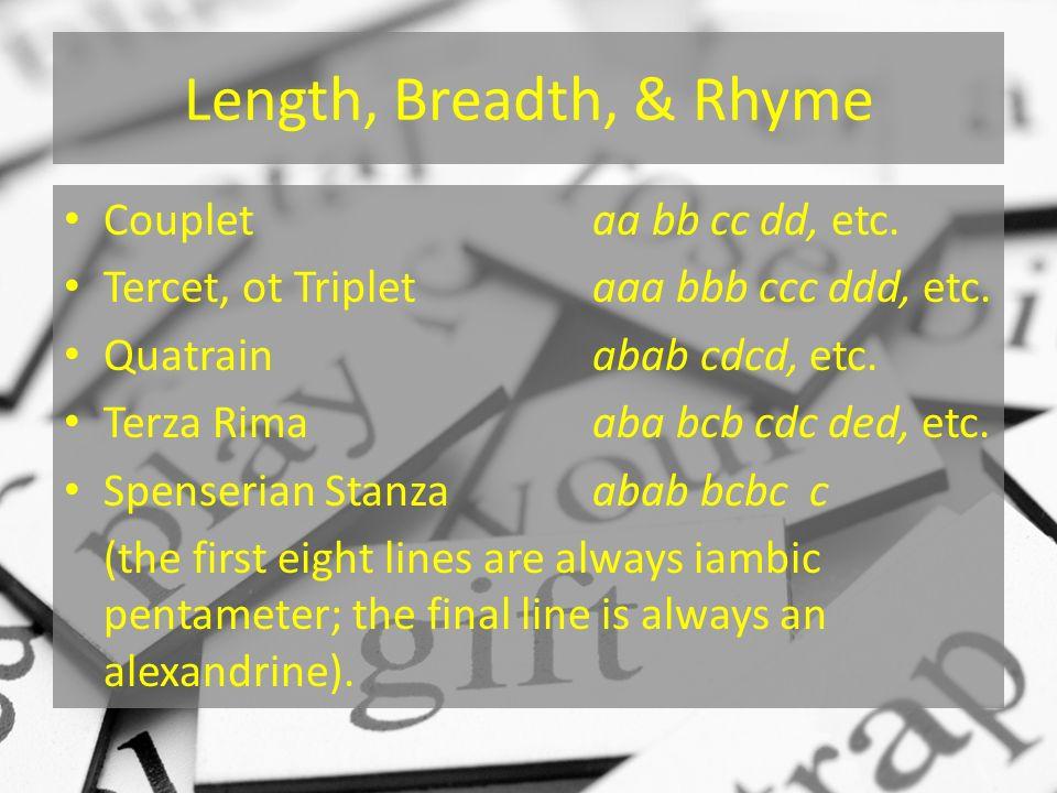 Length, Breadth, & Rhyme Coupletaa bb cc dd, etc. Tercet, ot Tripletaaa bbb ccc ddd, etc.