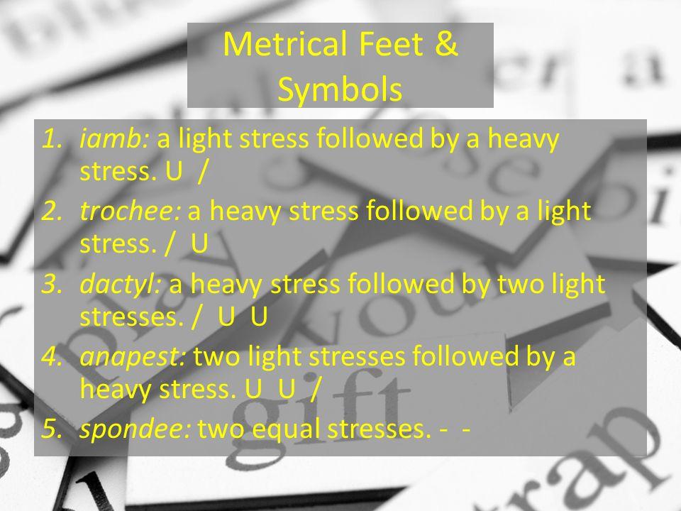 Metrical Feet & Symbols 1.iamb: a light stress followed by a heavy stress.
