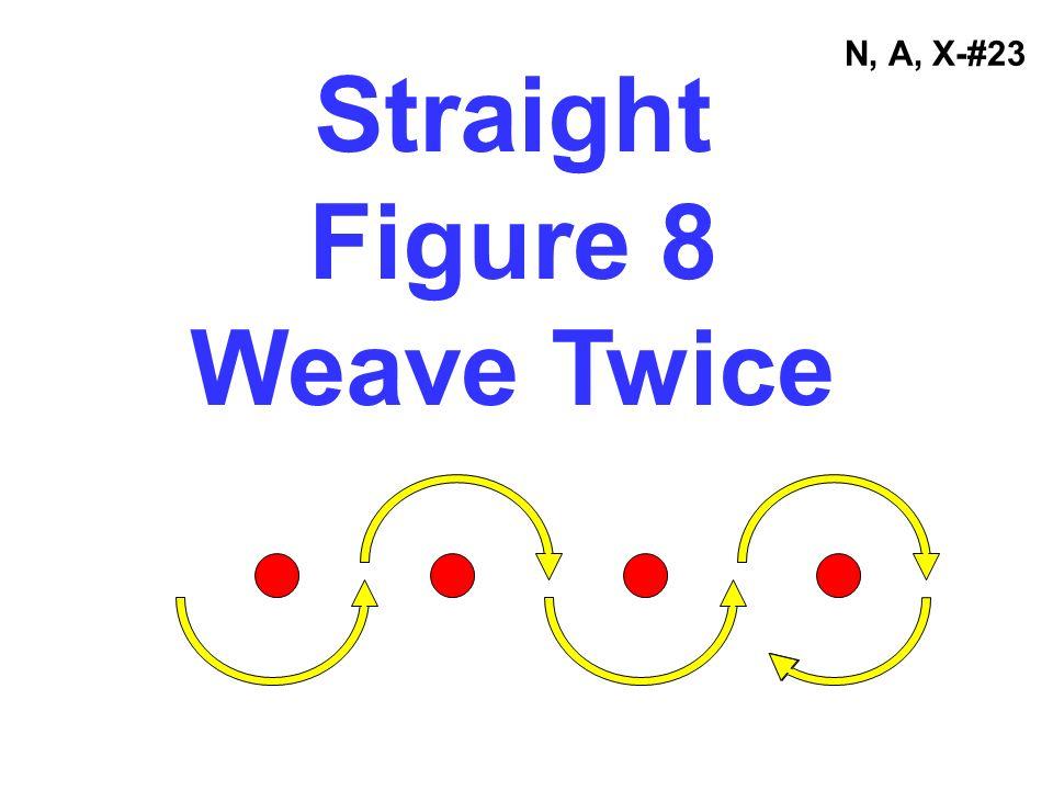 N, A, X-#23 Straight Figure 8 Weave Twice