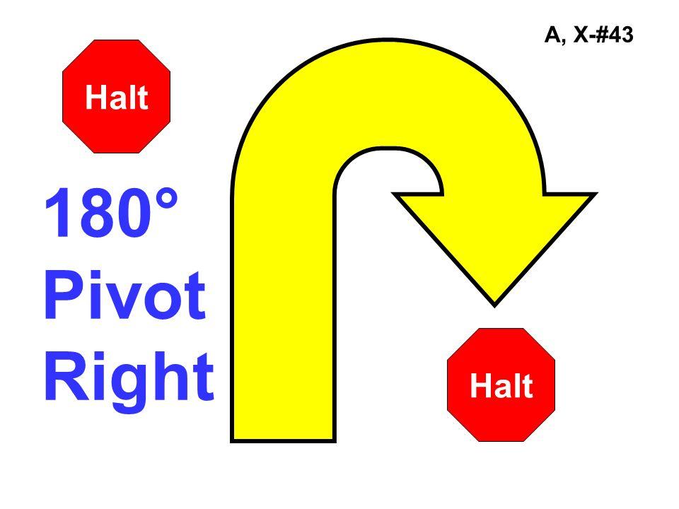 A, X-#43 180° Pivot Right Halt
