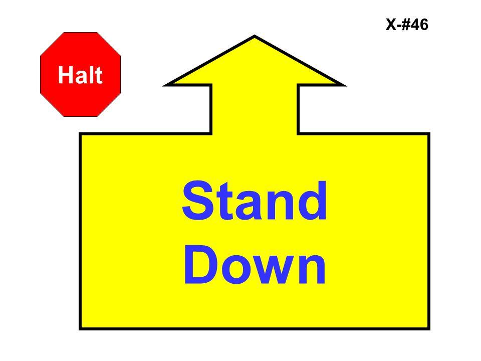 X-#46 Stand Down Halt