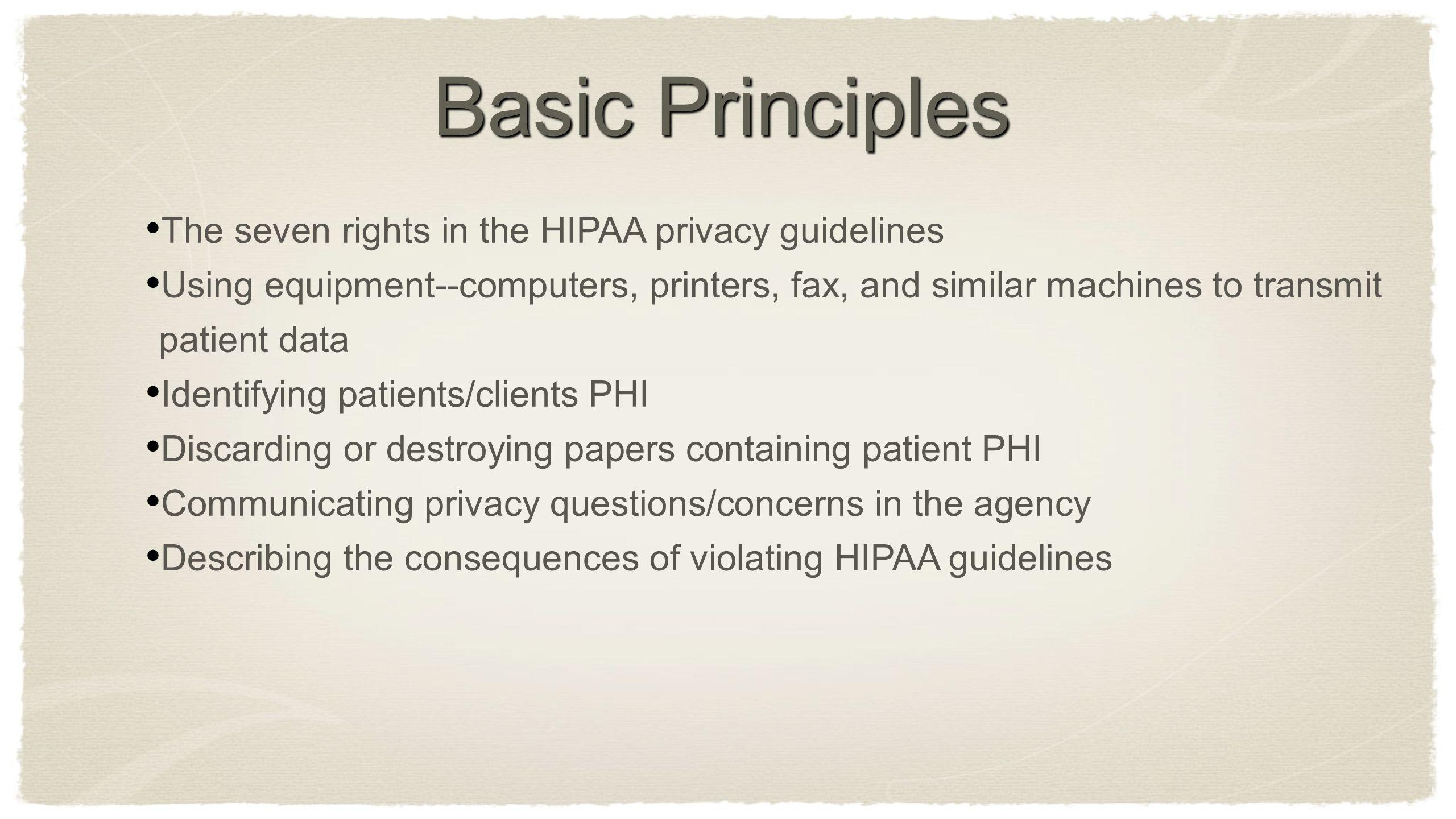 The seven rights in the HIPAA privacy guidelines Using equipment--computers, printers, fax, and similar machines to transmit patient data Identifying