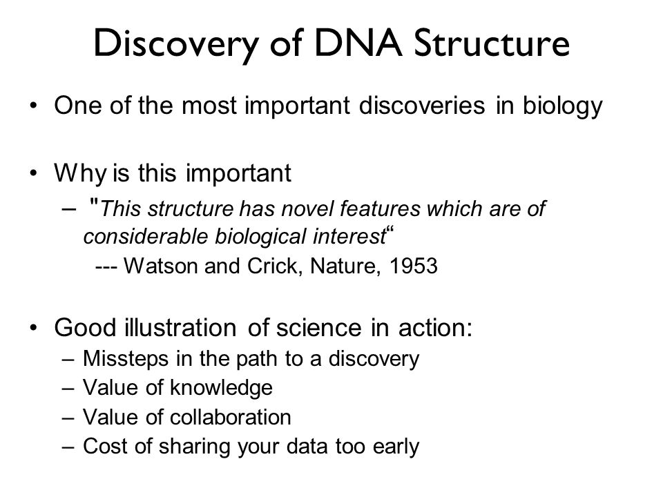 Discovery of DNA Structure One of the most important discoveries in biology Why is this important –