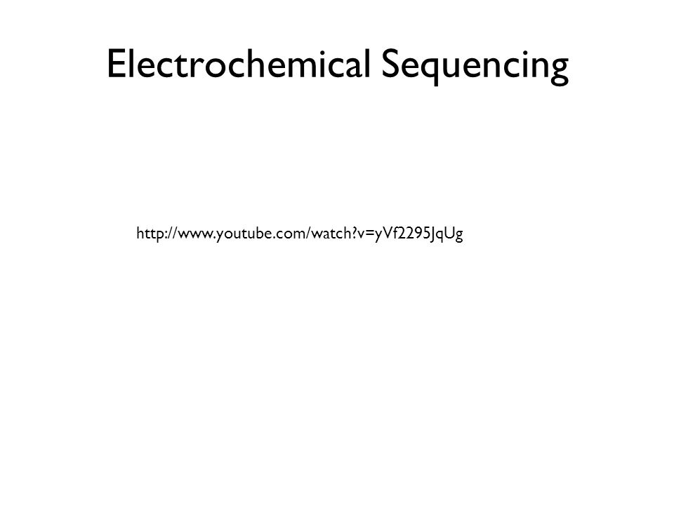 Electrochemical Sequencing http://www.youtube.com/watch?v=yVf2295JqUg