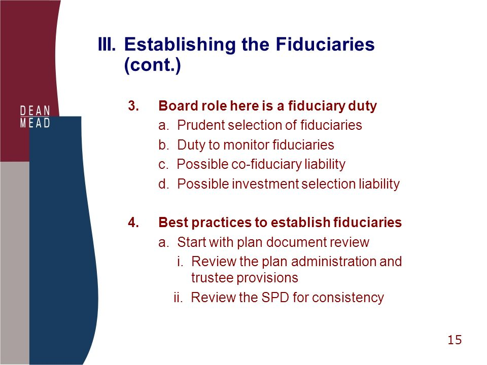 15 III. Establishing the Fiduciaries (cont.) 3.Board role here is a fiduciary duty a.