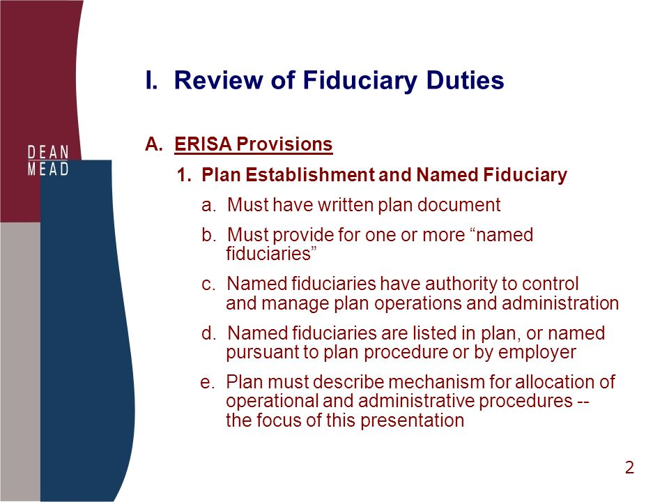 2 I. Review of Fiduciary Duties A.ERISA Provisions 1.
