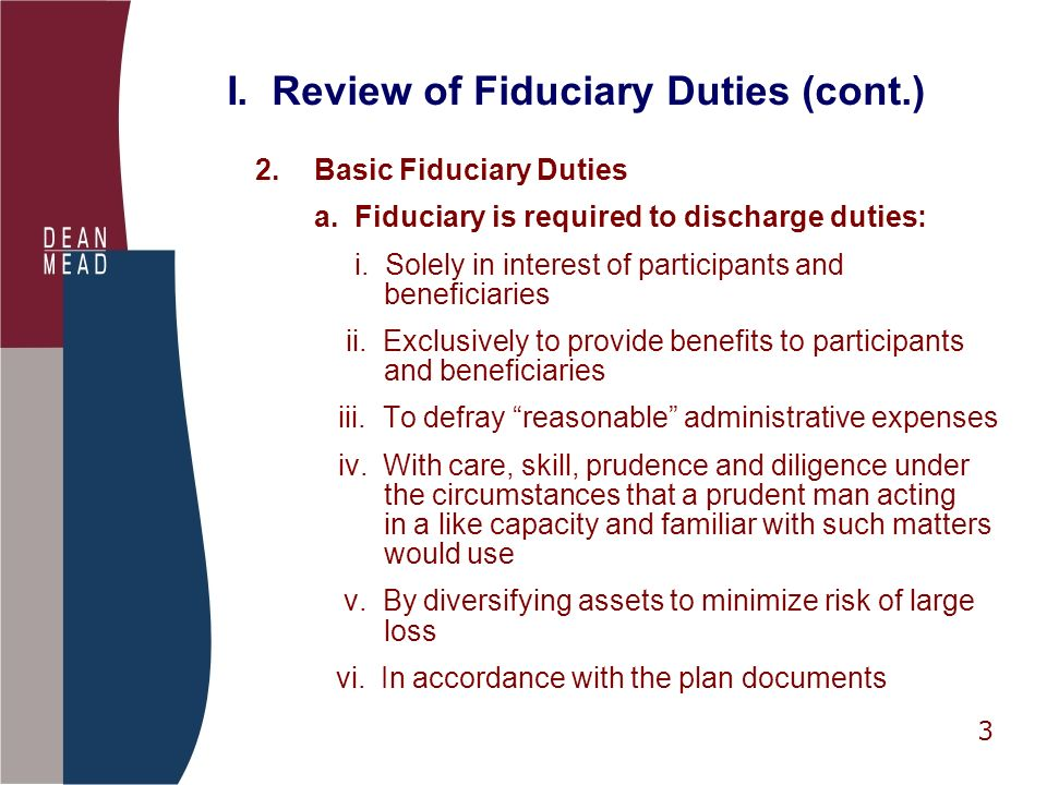 3 I.Review of Fiduciary Duties (cont.) 2.Basic Fiduciary Duties a.