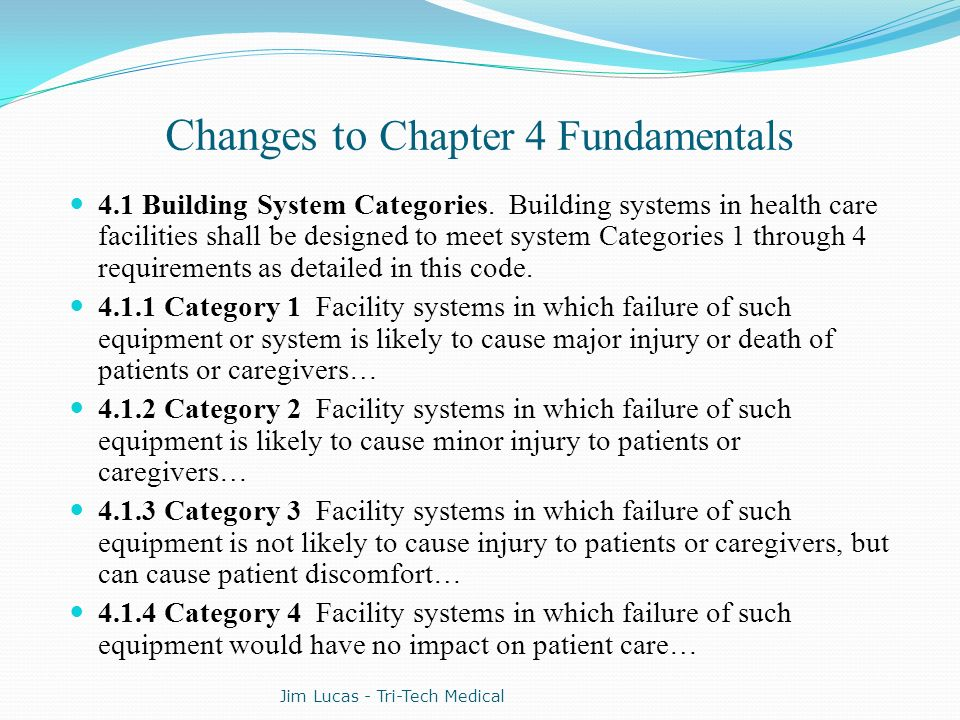 Changes to Chapter 4 Fundamentals 4.1 Building System Categories. Building systems in health care facilities shall be designed to meet system Categori