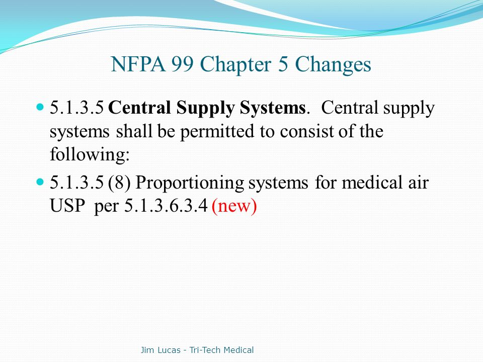 NFPA 99 Chapter 5 Changes 5.1.3.5 Central Supply Systems. Central supply systems shall be permitted to consist of the following: 5.1.3.5 (8) Proportio