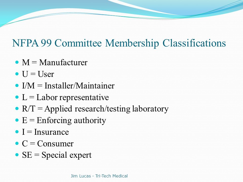NFPA 99 Committee Membership Classifications M = Manufacturer U = User I/M = Installer/Maintainer L = Labor representative R/T = Applied research/test