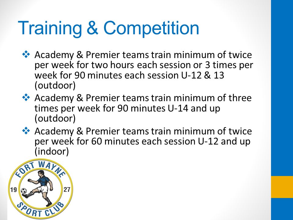Training & Competition Academy & Premier teams train minimum of twice per week for two hours each session or 3 times per week for 90 minutes each sess
