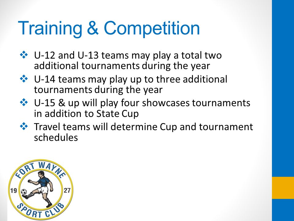 Training & Competition U-12 and U-13 teams may play a total two additional tournaments during the year U-14 teams may play up to three additional tour