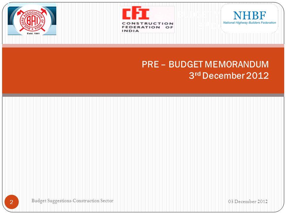 PRE – BUDGET MEMORANDUM 3 rd December 2012 03 December 2012 2 Budget Suggestions-Construction Sector PRE – BUDGET MEMORANDUM 3 rd December 2012