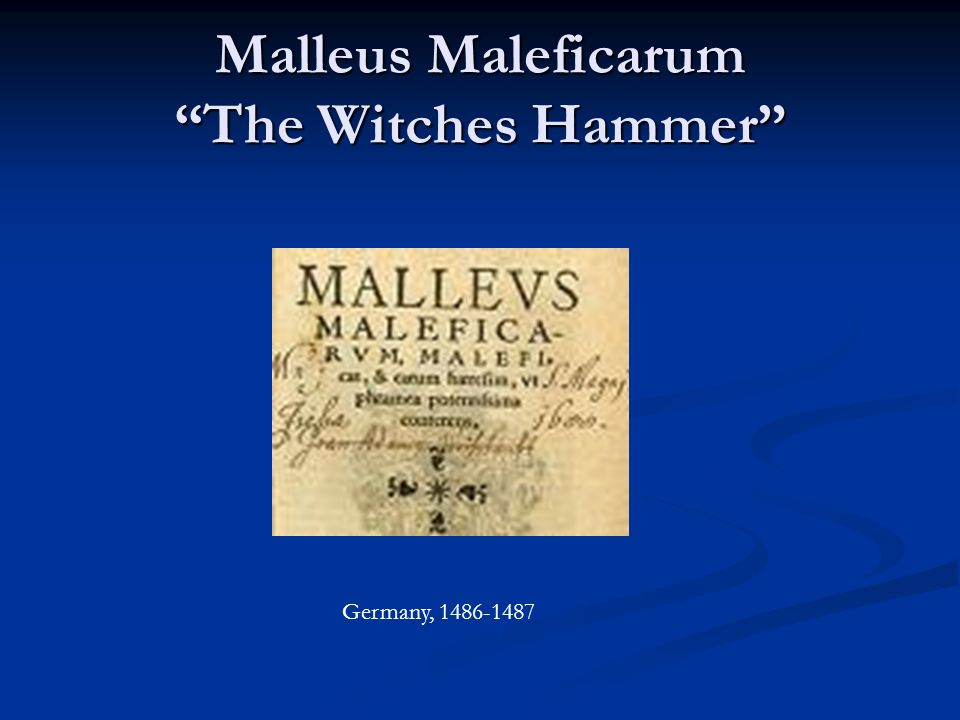 Malleus Maleficarum The Witches Hammer Germany, 1486-1487