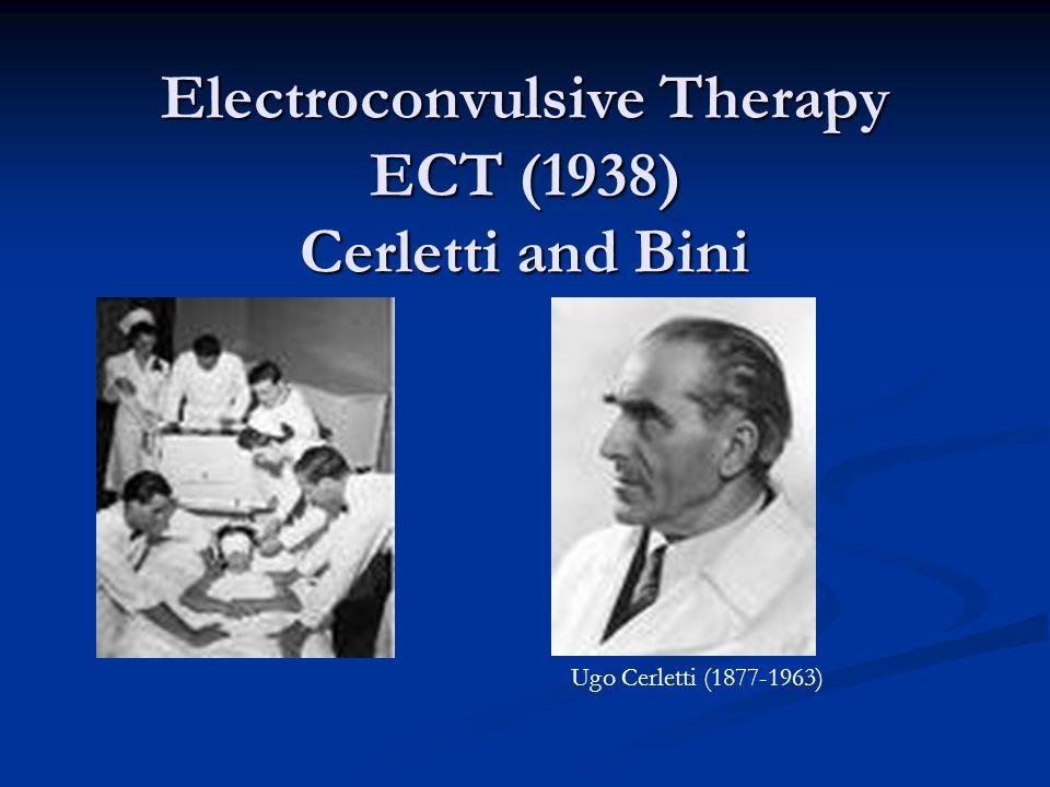 Electroconvulsive Therapy ECT (1938) Cerletti and Bini Ugo Cerletti (1877-1963)
