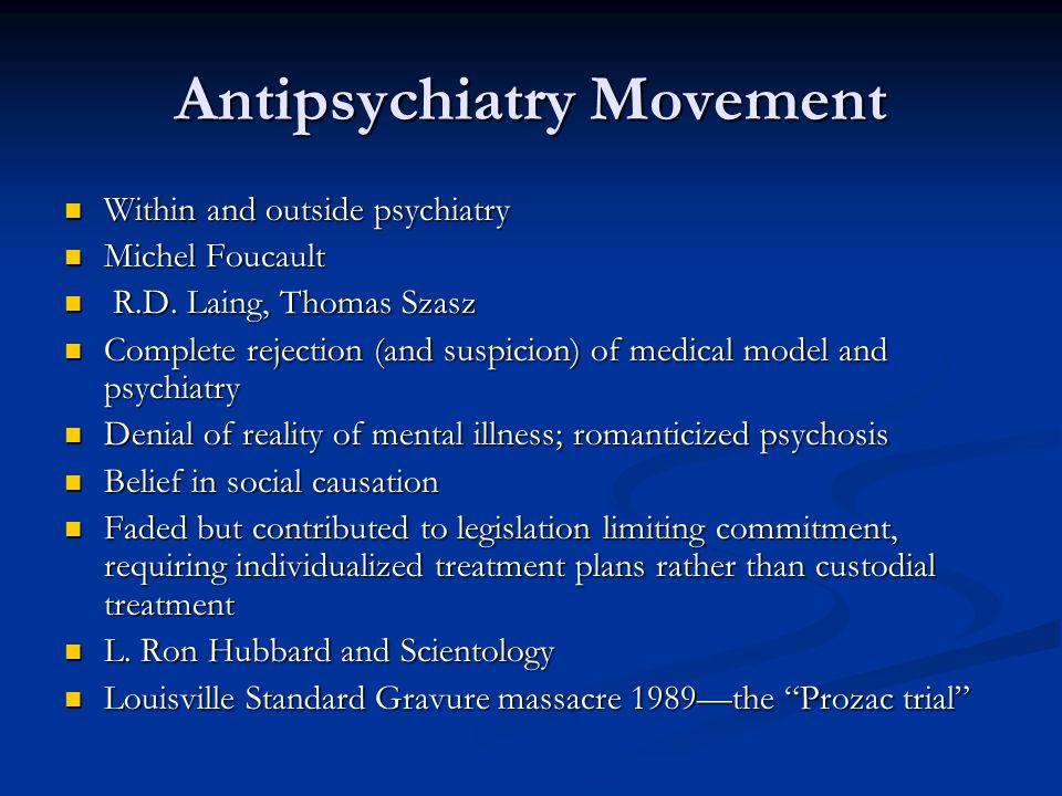 Antipsychiatry Movement Within and outside psychiatry Within and outside psychiatry Michel Foucault Michel Foucault R.D. Laing, Thomas Szasz R.D. Lain