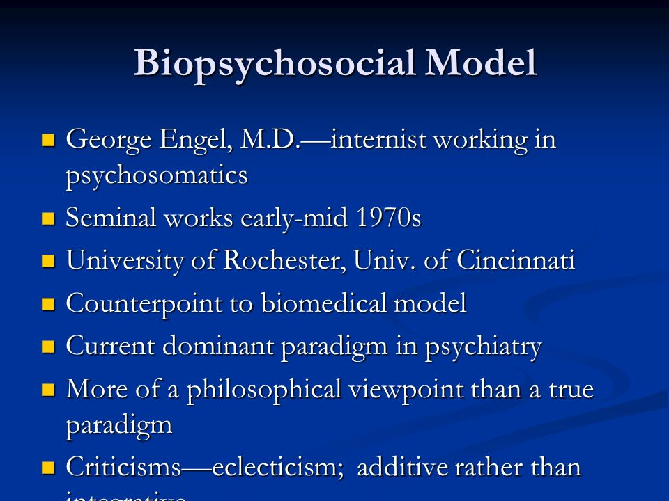Biopsychosocial Model George Engel, M.D.internist working in psychosomatics George Engel, M.D.internist working in psychosomatics Seminal works early-