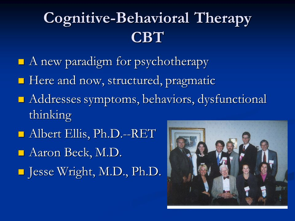 Cognitive-Behavioral Therapy CBT A new paradigm for psychotherapy A new paradigm for psychotherapy Here and now, structured, pragmatic Here and now, s