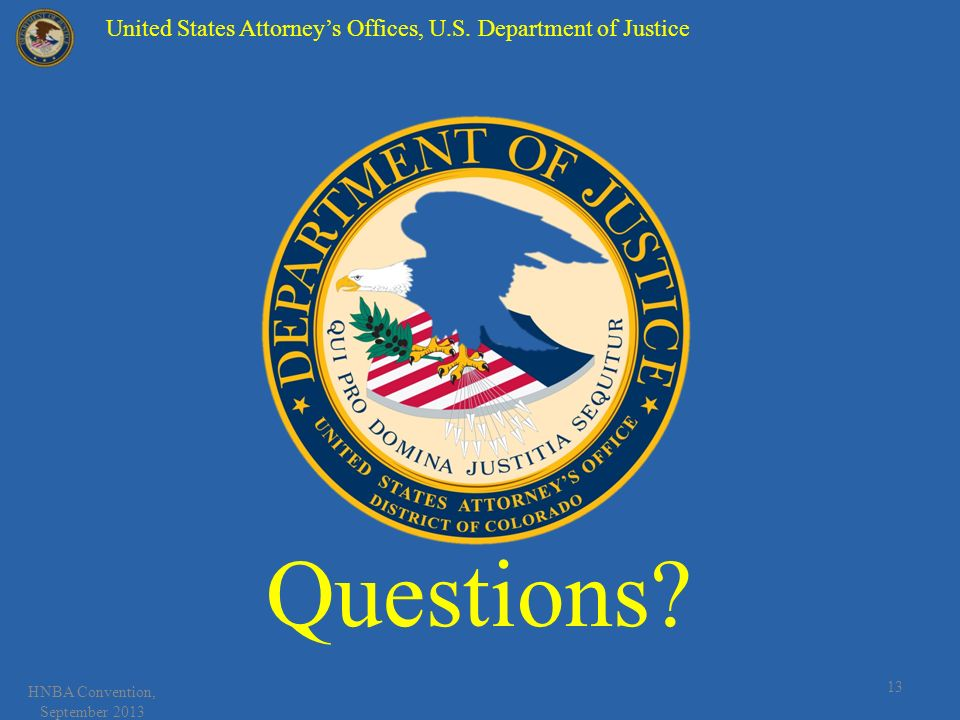 Questions. 13 HNBA Convention, September 2013 United States Attorneys Offices, U.S.