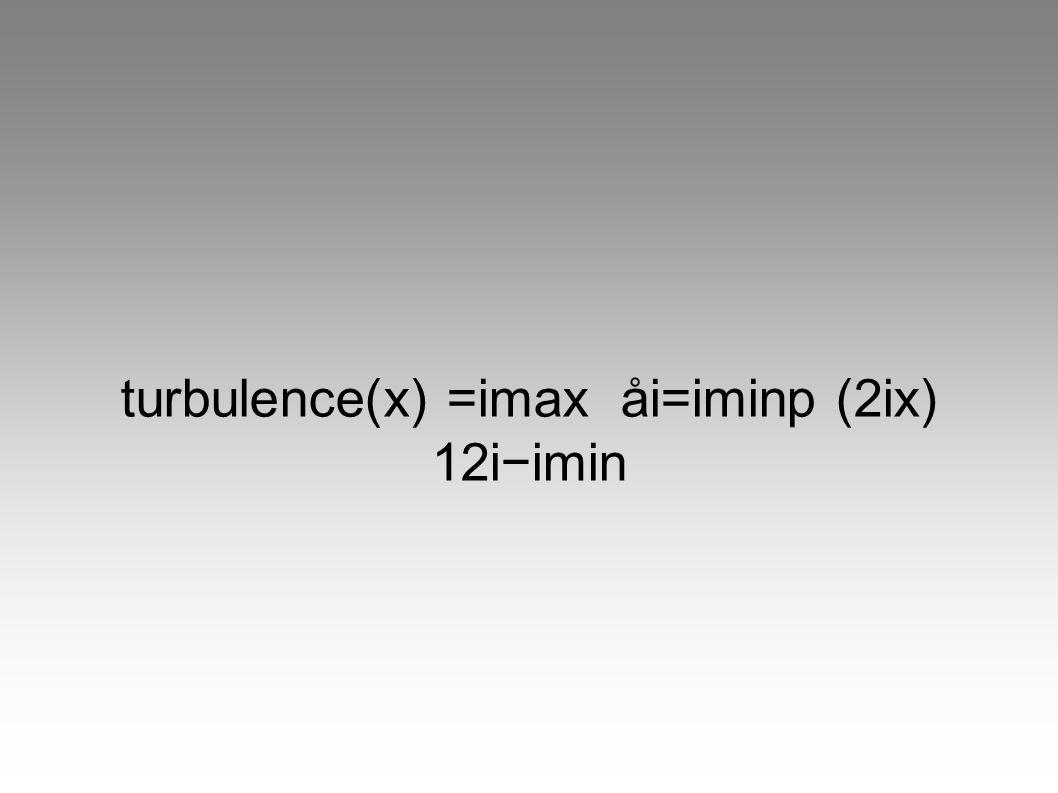 turbulence(x) =imax åi=iminp (2ix) 12iimin