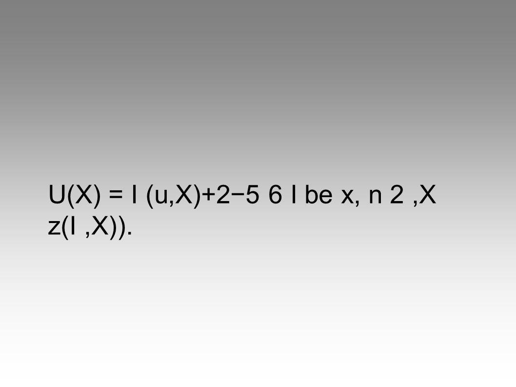 U(X) = I (u,X)+25 6 I be x, n 2,X z(I,X)).
