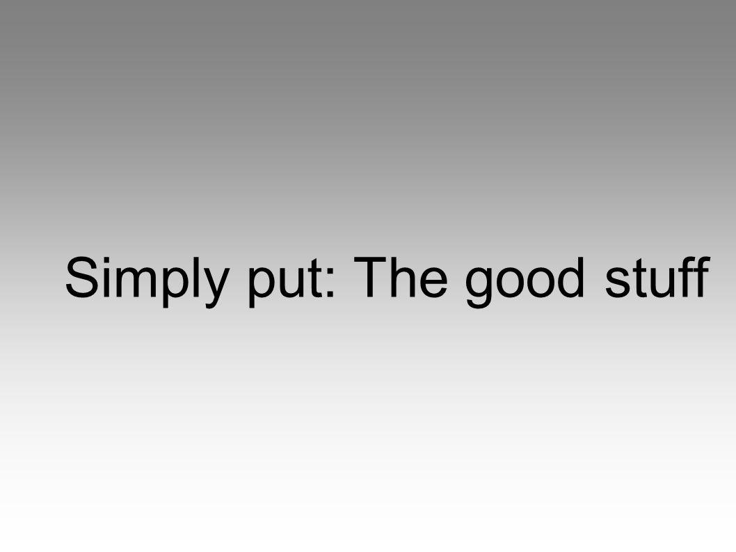 Simply put: The good stuff
