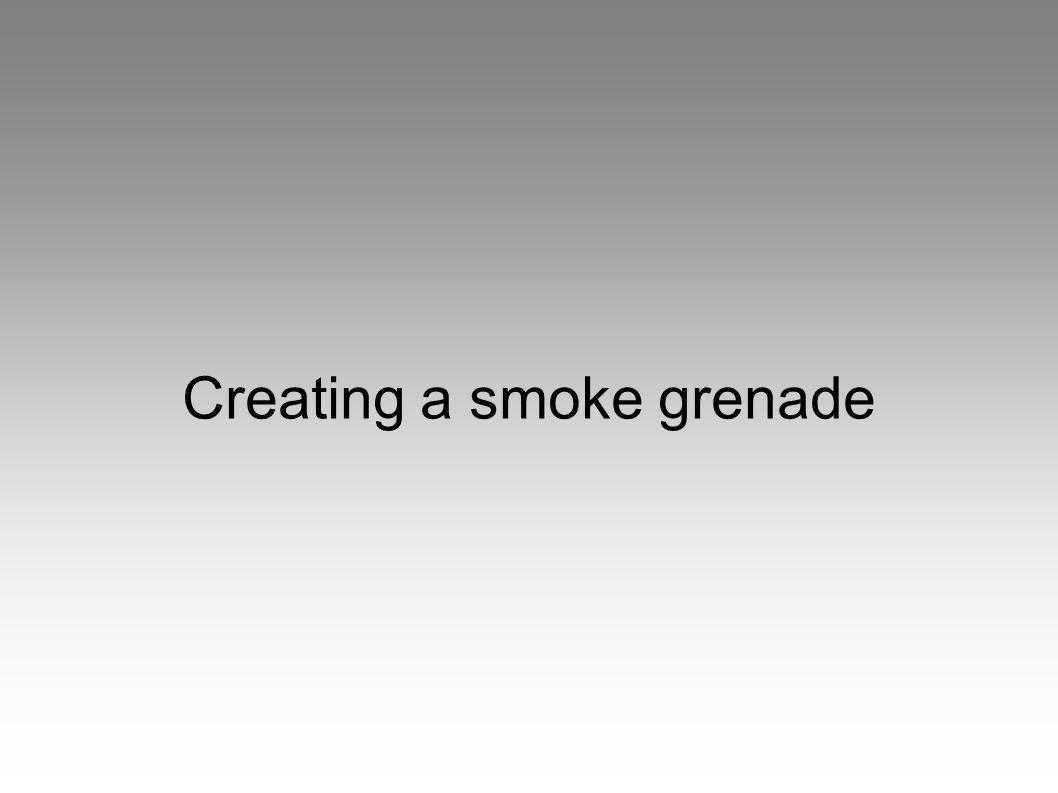 Creating a smoke grenade