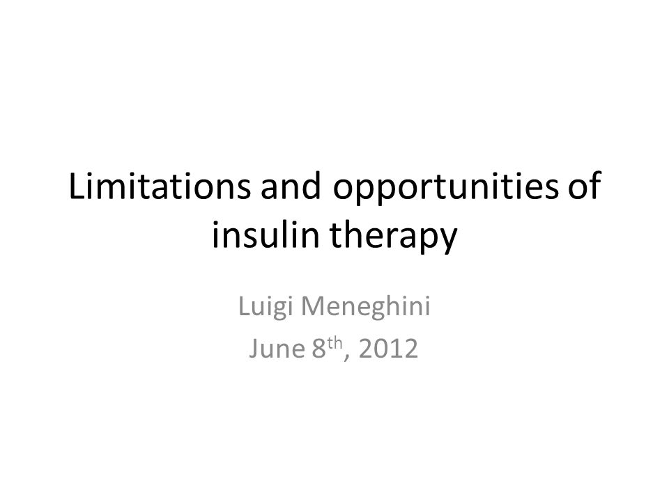 Limitations and opportunities of insulin therapy Luigi Meneghini June 8 th, 2012