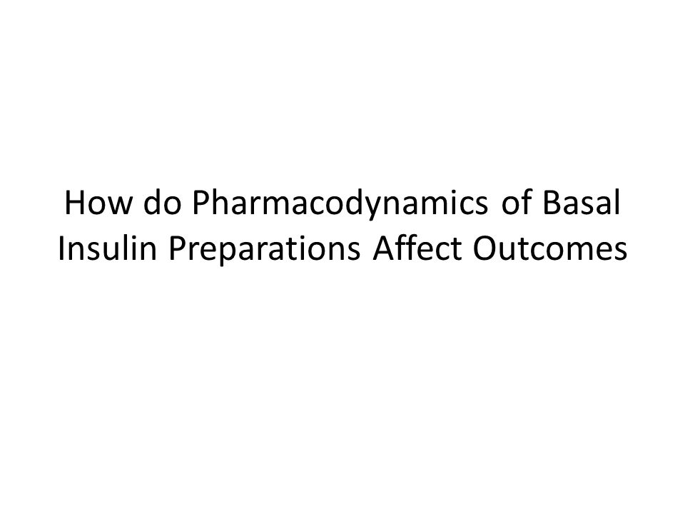 How do Pharmacodynamics of Basal Insulin Preparations Affect Outcomes
