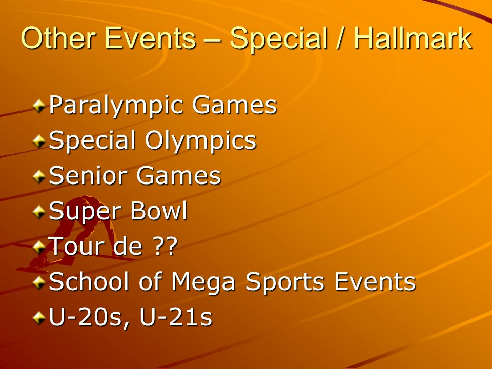 Other Events – Special / Hallmark Paralympic Games Special Olympics Senior Games Super Bowl Tour de ?.