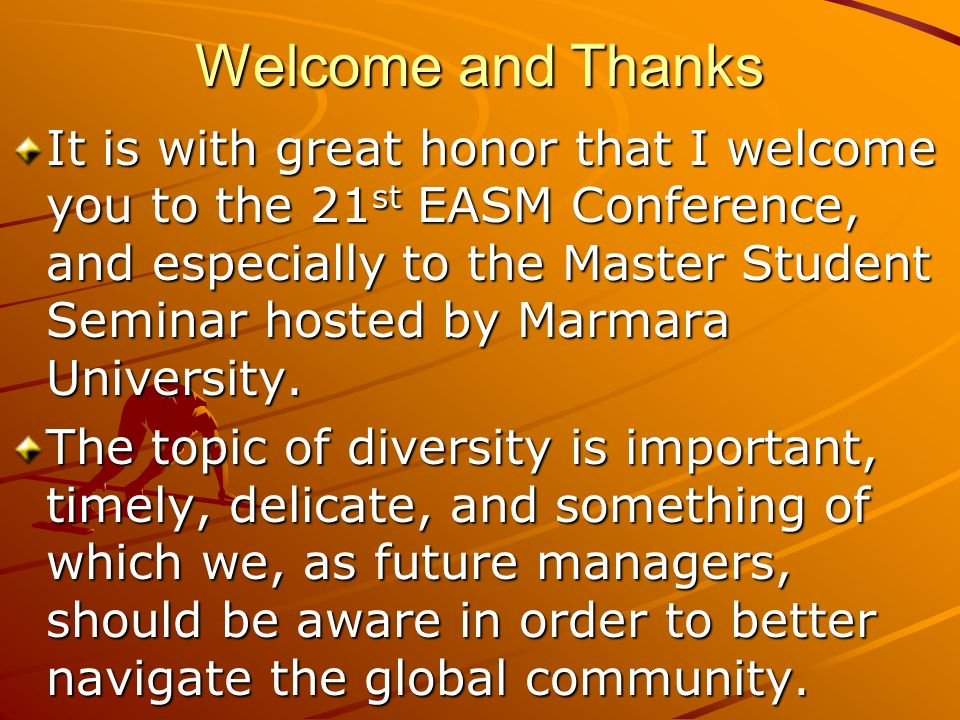 Welcome and Thanks It is with great honor that I welcome you to the 21 st EASM Conference, and especially to the Master Student Seminar hosted by Marmara University.