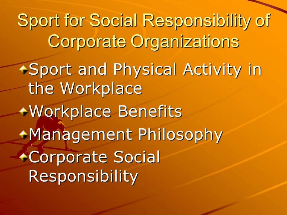 Sport for Social Responsibility of Corporate Organizations Sport and Physical Activity in the Workplace Workplace Benefits Management Philosophy Corporate Social Responsibility
