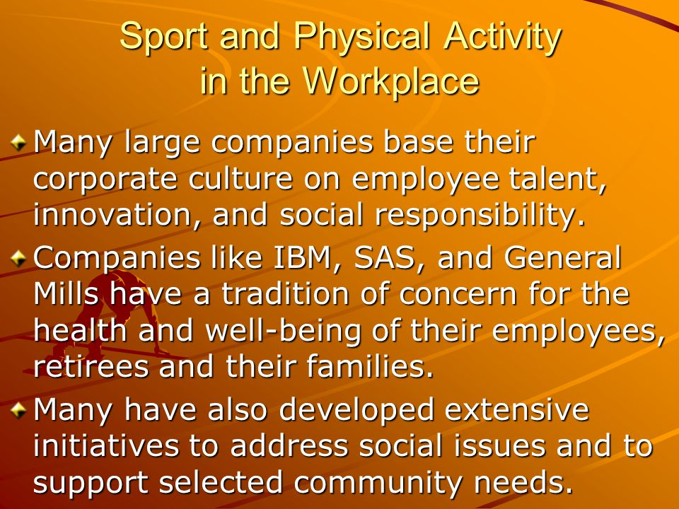 Sport and Physical Activity in the Workplace Many large companies base their corporate culture on employee talent, innovation, and social responsibility.