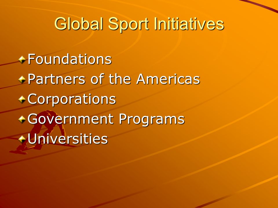 Global Sport Initiatives Foundations Partners of the Americas Corporations Government Programs Universities