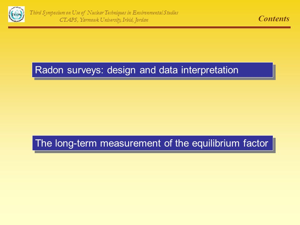 Radon surveys: design and data interpretation Third Symposium on Use of Nuclear Techniques in Environmental Studies CTAPS, Yarmouk University, Irbid,