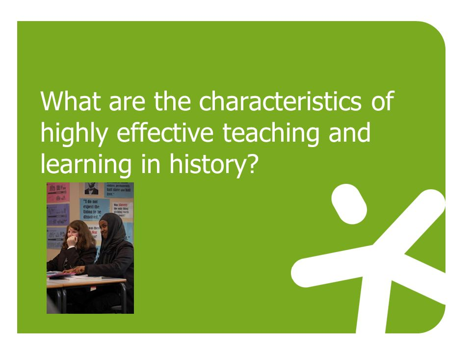 What are the characteristics of highly effective teaching and learning in history?