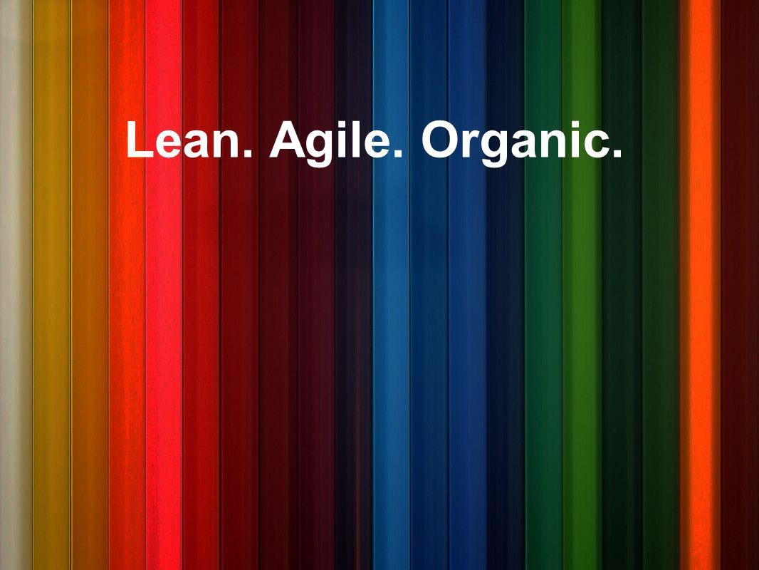 Lean. Agile. Organic.