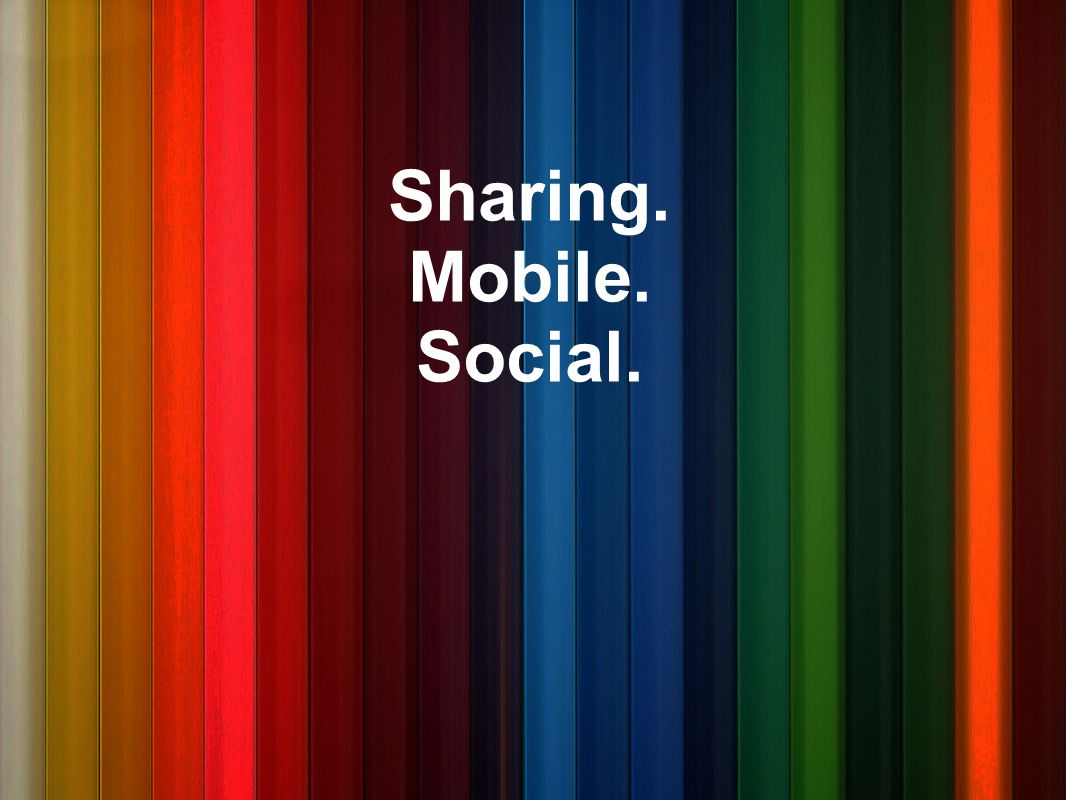 Sharing. Mobile. Social. Apps.
